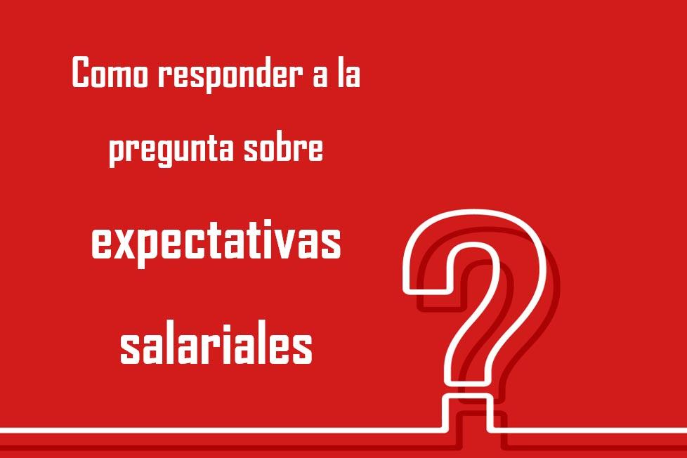 Como responder a la pregunta sobre expectativas salariales