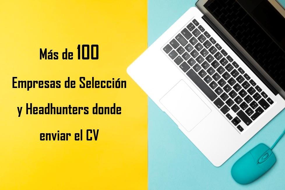 listado con más de 100 empresas de selección para que puedas contactar y registrar tu CV en sus webs.