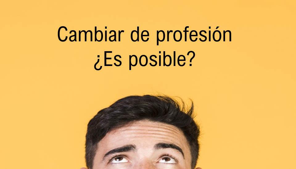¿Cómo cambiar de profesión? Reinventarse profesionalmente