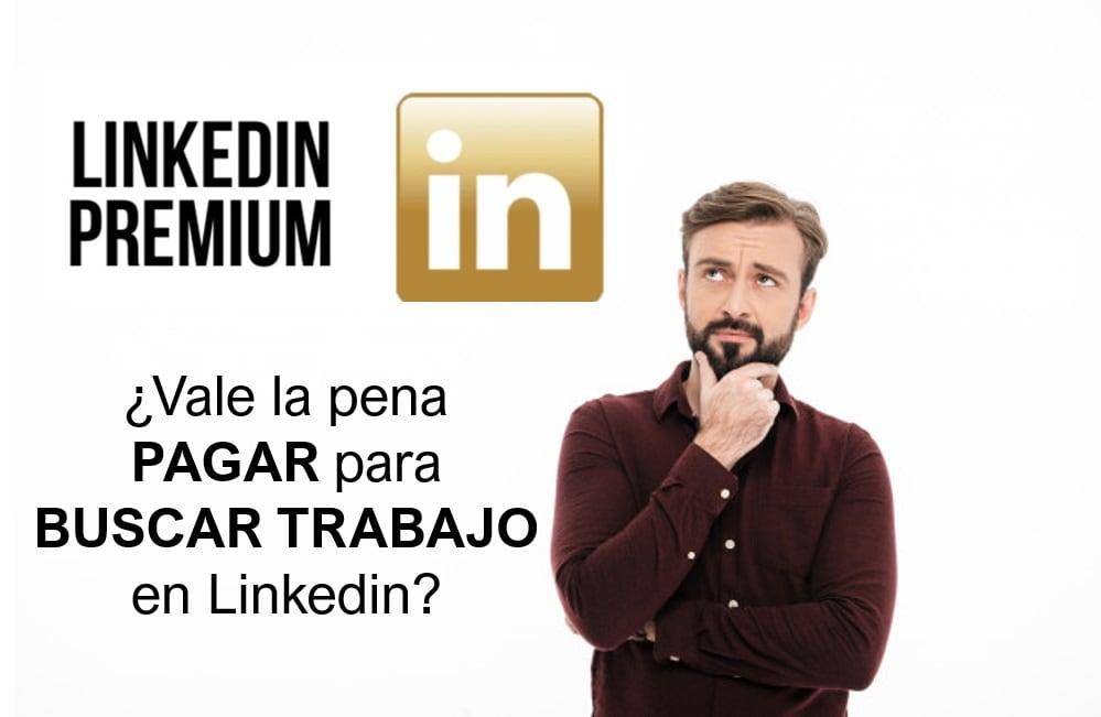 ¿Vale la pena contratar LinkedIn Premium si estoy buscando trabajo?